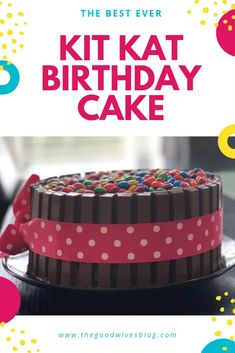 Best Ever Kit Kat Cake - The Good Wives Blog