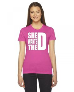she wants the d white Women's Tee