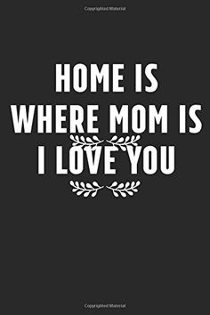Home Is Where Mom Is i love you: Lined notebook 120 pages Diary Lined notebook Blank Journal Ideal for mother's d. The Notebook Quotes, Mothers D, Blank Journal, Creativity Quotes, Lined Notebook, Thoughtful Gifts, I Love You, Mom, Te Amo