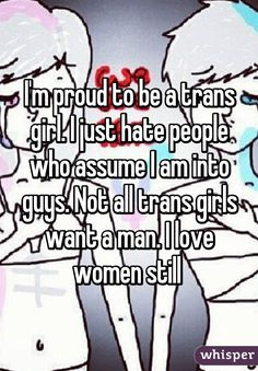 I'm proud to be a trans girl. I just hate people who assume I am into guys. Not all trans girls want a man. Transgender Quotes, Transgender Mtf, Trans Mtf, Lgbt Memes, Hate People, Lesbian Love, Tumblr, People Quotes, How I Feel