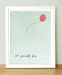 Set Yourself Free Art Print 8x10 by UUPP on Etsy, $20.00  Love it