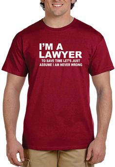 Funny tshirt Lawyer Gift I'm A LAWYER To SAVE TIME Let's Assume I'm Never Wrong Shirt Gifts For Lawyers Funny Shirts T shirt Attorney Gift .