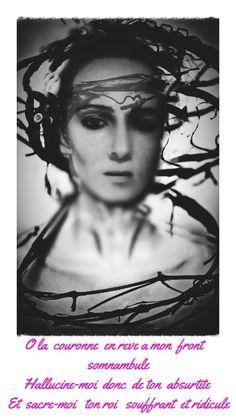 La couronne Et je voudrais aussi ma couronne d'épines Et pour chaque pensée, une, rouge, à travers Le front, jusqu'au cerveau, jusqu'aux frêles racines où se tordent les maux et les rêves forgés En moi, par moi. Je la voudrais comme une rage, Comme un buisson d'ébène en feu, comme des crins D'éclairs et de flammes, peignés de vent sauvage; Émile VERHAEREN (1855-1916)