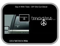 Imagine Peace Die Cut Car Wall Window Cups Mugs by SayItWithTees