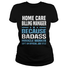 Home Care Billing Manager Because Badass Miracle Worker Is Not An Official Job Title T Shirt, Hoodie Billing Manager