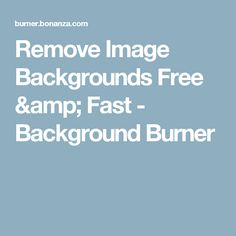 Remove Image Backgrounds Free & Fast - Background Burner