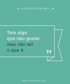 """Frases famosas de """"Clientes from Hell""""-Des1gn ON - Blog de Design e Inspiração."""