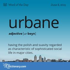 urbane - having the polish and suavity regarded as characteristic of sophisticated social life in major cities: an urbane manner.