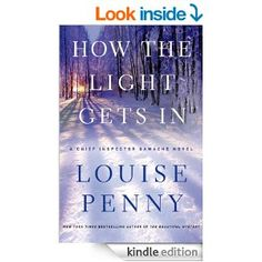 How the Light Gets In: A Chief Inspector Gamache Novel - Kindle edition by Louise Penny. Mystery, Thriller & Suspense Kindle eBooks @ Amazon...