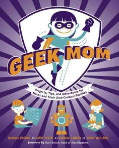 GEEK MOM: PROJECTS, TIPS, AND ADVENTURES FOR MOMS AND THEIR 21ST CENTURY FAMILIES / Barron, Natania ~ Imaginative ideas for all ages include thrifty Halloween costumes, homemade lava lamps, hobbit feasts, and magical role-playing games. With six sections spanning everything from home-science experiments to superheroes, this comprehensive handbook from the editors of Wired.com's GeekMom blog is packed with ideas guaranteed to inspire a love of learning.