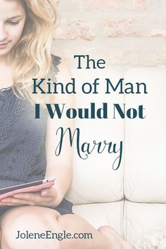 The Kind of Man I Would Not Marry http://joleneengle.com/the-kind-of-man-i-would-not-marry/