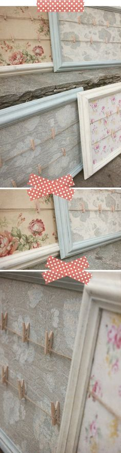 frames wire clothes pins and beautiful fabric makes perfect..... Shabby Chic Interiors
