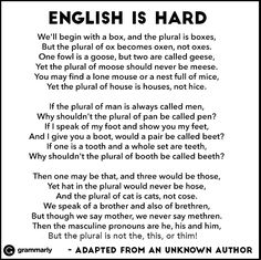 """plurals...funny LOL! One guy said..""""English is a difficult language. It can be understood through tough thorough thought, though."""" hahaha! Words is weird!"""
