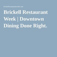 Brickell Restaurant Week | Downtown Dining Done Right.