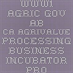 www1.agric.gov.ab.ca Agrivalue Processing Business Incubator Program