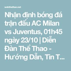 Nhận định bóng đá trận đấu AC Milan vs Juventus, 01h45 ngày 23/10   Diễn Đàn Thể Thao - Hướng Dẫn, Tin Tức Thể Thao Nổi Bật