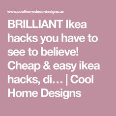 BRILLIANT Ikea hacks you have to see to believe! Cheap & easy ikea hacks, di… | Cool Home Designs