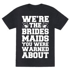 "We're The Bridesmaids You Were Warned About - This bridesmaid shirt is great for the crazy bachelorette party with your bride to me best friend, because you need lots and lots of shots and should warn the bartender ""we're the bridesmaids you were warned about."" This party shirt is perfect for fans of bridesmaid gifts and bachelorette party shirts."