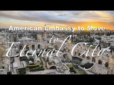 LOOK! American Embassy to Move to the Eternal City of Jerusalem -Video Post Bible in the News – Bible Truth and Prophecy