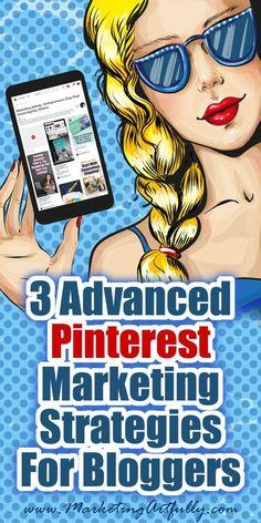 3 Advanced Pinterest Marketing Strategies For Bloggers. #bloggingtips #pinterestmarketing