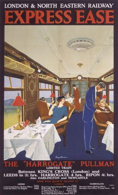Poster, London & North Eastern Railway, Express Ease, The Harrogate Pullman Limited Train, by George Harrison.Shows interior of the dining car. Posters Uk, Train Posters, Railway Posters, Art Deco Posters, Old Poster, Poster Ads, Poster Prints, Framed Prints, Vintage Advertisements