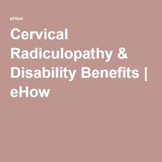 Cervical Radiculopathy & Disability Benefits | eHow Radiculopathy, Chronic Pain, Disability, Back Pain, Benefit, Fibromyalgia