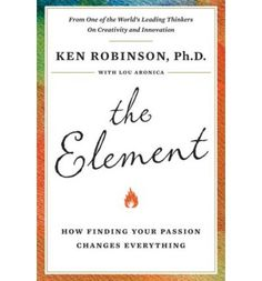 The Element [one good read led to another ~ in this case both are books by Sir Ken Robinson]