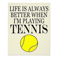 Tennis Funny Life Is Always Better When I Play
