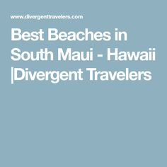 Best Beaches in South Maui - Hawaii |Divergent Travelers