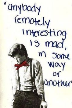 "Doctor Who: ""Anybody remotely interesting is mad, in some way or another."""