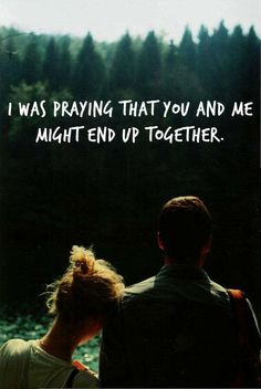 """ i was praying that you and Me might end up together! "" - i love you"