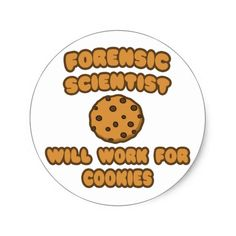 Forensic Scientist .. Will Work for Cookies Classic Round Sticker
