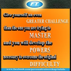 """Give yourself an even greater challenge than the one you are trying to master and you will develop the powers necessary to overcome the original difficulty.""""–William J. Bennett"""