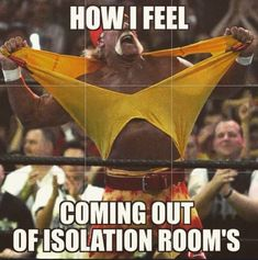 Ha! This is exactly what it's like coming out of an isolation room!