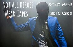 """""""not all heroes wear capes, some wear ski masks"""""""