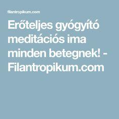 Erőteljes gyógyító meditációs ima minden betegnek! - Filantropikum.com Minden, Meditation, Health Fitness, Messages, Mantra, Sport, Deporte, Sports