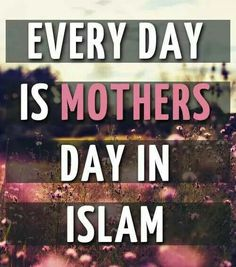 Muslims do not need a specific day to show to their mother's that they love for them and can care for them. That is an every day task.