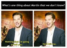Benedict Cumberbatch. I love that he knows that, whatever it is. It makes me happy.