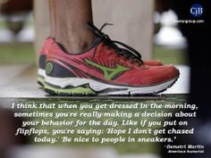 I think that when you get dressed in the morning, sometimes you're really making a decision about your behavior for the day. Like if you put on flipflops, you're saying: 'Hope I don't get chased today.' 'Be nice to people in sneakers.' ~Demetri Martin American humorist