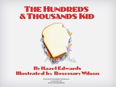 THE HUNDREDS & THOUSANDS KID storybook - written by Hazel Edwards and illustrated by Rosemary Wilson. This interactive book for kids tells the story of a girl who figures things out and sees people in the shape of numbers. She goes on various endeavors to have fun with numbers.  The story is about problem-solving and creativity!