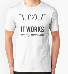Shrug it works on my machine - Programmer Excuse Design by ramiro
