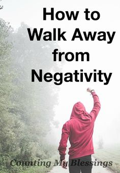 Looking to be more positive? Need a how to? Then try these steps for ways to walk away from negativity.