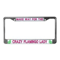 Make Way For The Crazy Flamingo Lady license plate frame. This inexpensive chrome license plate frame makes a unique gift for a flamingo lover. Please take a look at all our funny flamingo products.