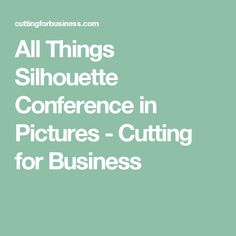 All Things Silhouette Conference in Pictures - Cutting for Business