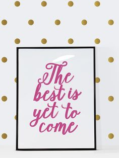 Free Printable The Best is Yet to Come art print from @chicfetti