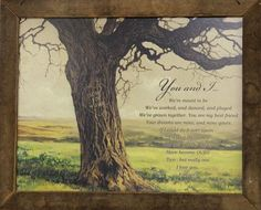 You and I... Tobacco Lath Frame  Memorable words of love and friendship in this lath framed print.
