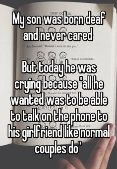 "My son was born deaf and never cared But today he was crying because ""all he wanted was to be able to talk on the phone to his girlfriend like normal couples do"""