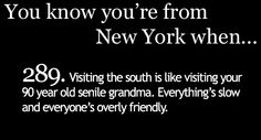 You Know You're From New York When...I don't know about the overly nice people down south here...