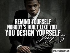 You Design Yourself - Jay Z #Quote