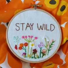 Embroidery Hoop Art Stay Wild Quote Wild flower
